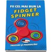 Fii cel mai bun la FIDGET SPINNER - Trucuri si provocari