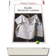 Iluziile literaturii romane de Eugen Negrici (Editia a II-a)