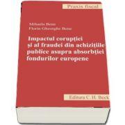 Florin Gheorghe Bene, Impactul coruptiei si al fraudei din achizitiile publice asupra absorbtiei fondurilor europene - Colectia Praxis Fiscal