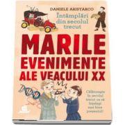 Intamplari din secolul trecut. Marile evenimente ale veacului XX de Daniele Aristarco (Traducere de Patricia Radulescu)
