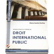 Introduction a la theorie du droit international public de Diana Ionela Anches