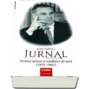 Ion Ratiu. Jurnal volumul 2 - Printre spioni si tradatori de tara (1955-1962)