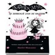 Isadora Moon isi serbeaza ziua de nastere. Jumatate vampir, jumatate zana, intru totul unica! de Harriet Muncaster
