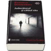 Judecatorul si calaul sau de Friedrich Durrenmatt - Colectia Globus