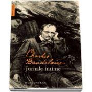 Jurnale intime de Charles Baudelaire (Traducere din franceza, prefata si note de Liliana Alexandrescu)
