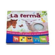La ferma - O carte care te lasa sa mangai si sa auzi animalele