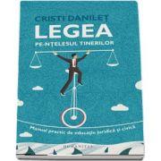 Legea pe-ntelesul tinerilor. Manual practic de educatie juridica si civica de Cristi Danilet