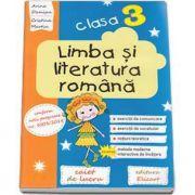 Limba si literatura romana. Caiet de lucru pentru clasa a III-a, conform noii programe - Arina Damian (Editie 2017)