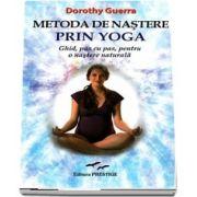 Metoda de nastere prin yoga. Ghid, pas cu pas, pentru o nastere naturala de Dorothy Guerra