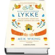 Mica Enciclopedie Lykke. In cautarea celor mai fericiti oameni din lume de Meik Wiking
