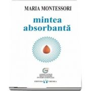 Mintea absorbanta de Maria Montessori