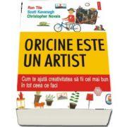 Oricine este un artist. Cum te ajuta creativitatea sa fii cel mai bun in tot ceea ce faci (Traducere de Ovidiu-Gheorghe Ruta)