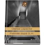 Patimile dupa G. H. de Clarice Lispector - Colectia Globus