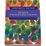 Sensul existentei umane de Edward O. Wilson