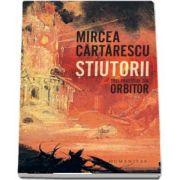 Stiutorii. Trei povestiri din Orbitor de Mircea Cartarescu