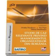 Studii de caz relevante privind managementul organizatiilor din Romania - Editie coordonata de Ovidiu Nicolescu