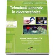 Tehnologii generale in electrotehnica. Manual pentru clasa a IX-a Domeniul de pregatire profesionala: ELECTRIC
