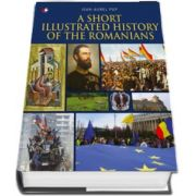 A Short Illustrated History of Romanians - Ioan-Aurel Pop