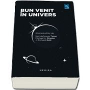 Bun venit in univers. Ghid astrofizic de Neil deGrasse Tyson, Michael A. Strauss, J. Richard Gott