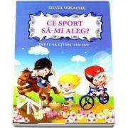 Ce sport sa-mi aleg? Invat sa citesc fluent de Silvia Ursache (Editie ilustrata)