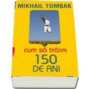 Cum sa traim 150 de ani de Mikhail Tombak (Editia a IV-a)