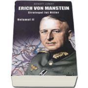 Lemay Benoit, Erich Von Manstein - Strategul lui Hitler (Volumul II)