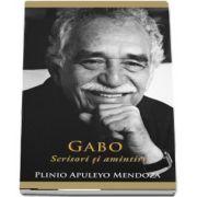 Gabo - Scrisori si amintiri (Plinio Apuleyo Mendoza)