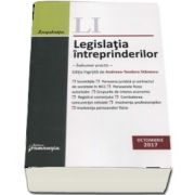 Legislatia intreprinderilor. Actualizat 6 octombrie 2017 - Indrumar practic. Editie ingrijita de Andreea-Teodora Stanescu