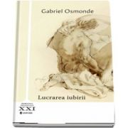 Lucrarea iubirii de Gabriel Osmonde