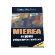 Mierea. Dictionar de frumusete si sanatate de Maria Kedrova