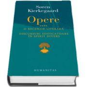 Opere IV. O recenzie literara. Discursuri edificatoare in spirit divers de Soren Kierkegaard