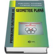 Maria Elena Panaitopol - Probleme calitative de Geometrie Plana - Colectia Biblioteca Olimpiadelor de Matematica (Editie Hardcover)