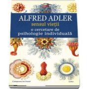 Sensul vietii. O cercetare de psihologie individuala de Alfred Adler - Colectia Canapeaua lui Freud