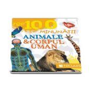 Top 100 minunatii. Animale si corpul uman - Editie ilustrata