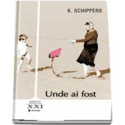 Unde ai fost de K. Schippers