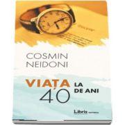 Viata la 40 de ani - Cosmin Neidoni