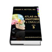 Frank H Netter - Netter, editia a V-a. Atlas de Anatomie a Omului, (Editie cu coperti cartonate)