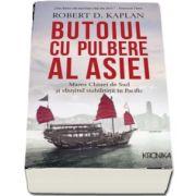 Butoiul cu pulbere al Asiei. Marea Chinei de Sud si sfarsitul stabilitatii in Pacific de Robert D. Kaplan (Kronika)