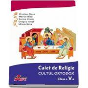 Caiet de Religie. Cultul ortodox. Clasa a V-a de Cristian Alexa