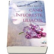 Cand infloreste liliacul de Martha Hall Kelly - Colectia Blue Moon