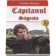 Capitanul volumul 3 - Sageata de Michel Zevaco