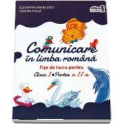Comunicare in limba romana - Fise de lucru pentru clasa I, partea a II-a - Autori Tudora Pitila si Cleopatra Mihailescu
