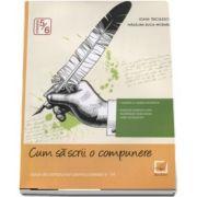 Cum sa scrii o compunere. Tipuri de compuneri pentru clasele V - VI - de Ioana Triculescu si Madalina Buga-Moraru
