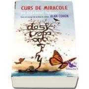 Curs de miracole pe intelesul tuturor. Cum sa ajungi de la frica la iubire de Alan Cohen