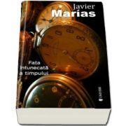 Fata intunecata a timpului de Javier Marias (Serie de autor)