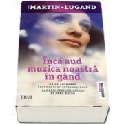 Inca aud muzica noastra in gand de Agnes Martin Lugand