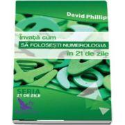 Invata cum sa folosesti numerologia in 21 de zile de David Phillips