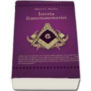 Istoria francmasoneriei de Albert G. Mackey (Colectia Arta Regala)