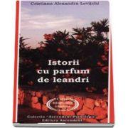 Istorii cu parfum de leandri. Cazuri terapeutice istorisite inedit de Cristiana Alexandra Levitchi