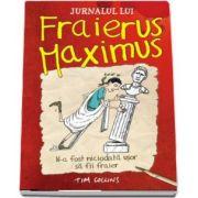 Jurnalul lui Fraierus Maximus. N-a fost niciodata usor sa fii fraier de Tim Collins - Editie Hardcover